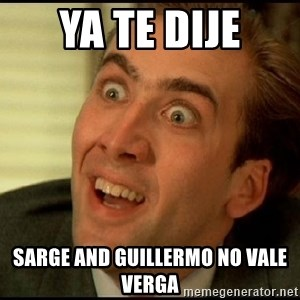 You Don't Say Nicholas Cage - Ya te dije Sarge and Guillermo no vale verga