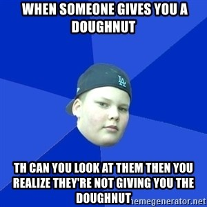 Jonnen Neuvo - when someone gives you a doughnut Th can you look at them then you realize they're not giving you the doughnut