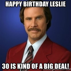 Anchorman Birthday - Happy birthday LesLie 30 is kind of a big deal!