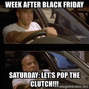 Vin Diesel Car - Week after Black Friday SATURDAY: Let's pop the Clutch!!!
