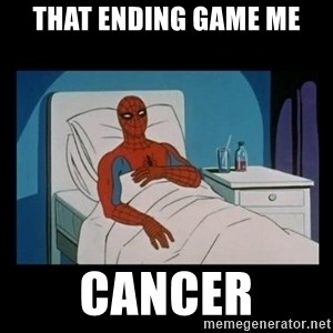 it gave me cancer - that ending game me cancer