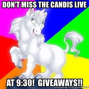 Gayy Unicorn - Don't miss the Candis live At 9:30!  giveaways!!