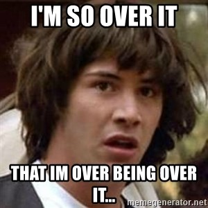 Conspiracy Keanu - I'm so over it That im over being over it...