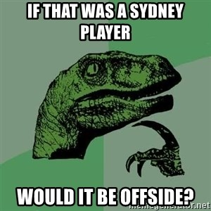 Raptor - IF THat was a sydney player  Would it be offside?