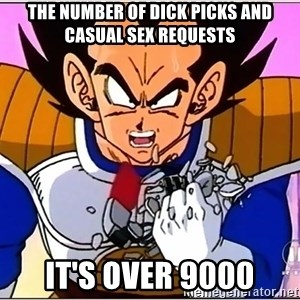Over 9000 - the number of dick picks and casual sex requests it's over 9000