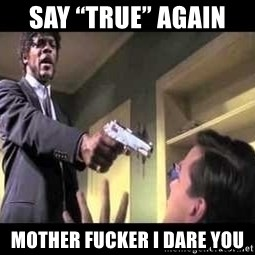 """Say what again - Say """"True"""" Again  Mother fucker i dare you"""
