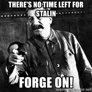 Joseph Stalin - There's no time left for stalin forge on!