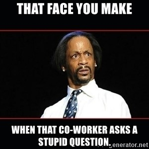 katt williams shocked - That face you make when that co-worker asks a stupid question.