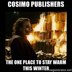 Not about the money joker - Cosimo publishers the one place to stay warm this winter