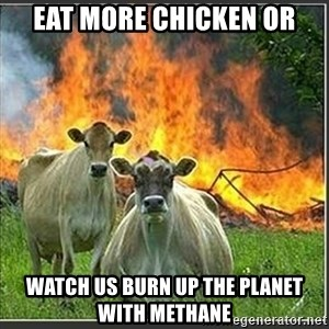 Evil Cows - Eat More Chicken or watch us burn up the planet with Methane