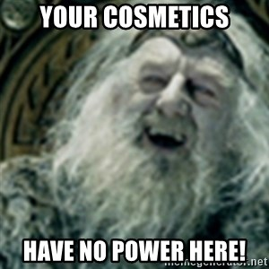 you have no power here - Your cosmetics Have no power here!