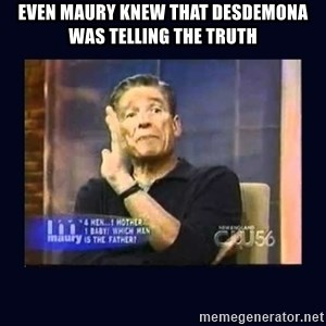 Maury Povich Father - Even maury knew that desdemona was telling the truth