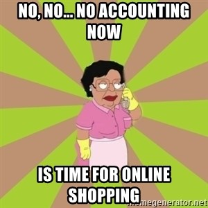 Consuela Family Guy - No, no... no accounting now is time for online shopping