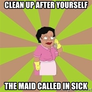 Consuela Family Guy - clean up after yourself the maid called in sick