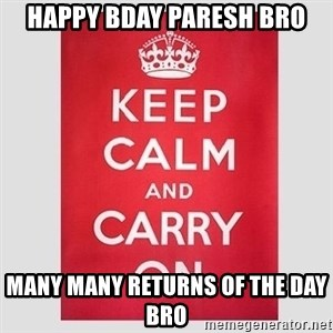 Keep Calm - Happy bday paresh bro Many many returns of the day bro