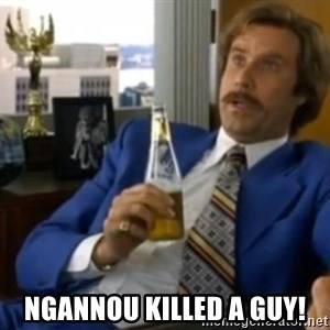 That escalated quickly-Ron Burgundy - Ngannou killed a guy!