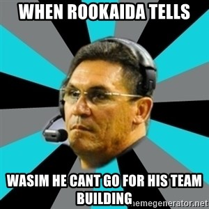 Stoic Ron - WHEN ROOKAIDA TELLS  WASIM HE CANT GO FOR HIS TEAm BUILDING