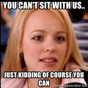 regina george fetch - you can't sit with us..  just kidding of course you can