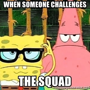 Serious Spongebob - When Someone challengEs  The squad