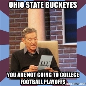 maury povich lol - Ohio state buckeyes you are not going to college  football playoffs