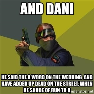 Counter Strike - and dani he said the a word on the wedding  and have added up dead on the street. when he shude of run to B