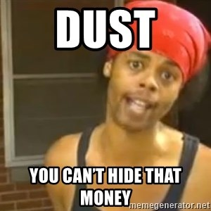 Hide Yo Kids - Dust  You can't hide that money