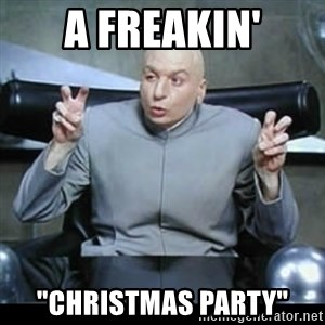 """dr. evil quotation marks - A freakin' """"Christmas Party"""""""