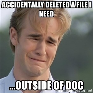 Dawson's Creek - accidentally deleted a file i need ...outside of doc