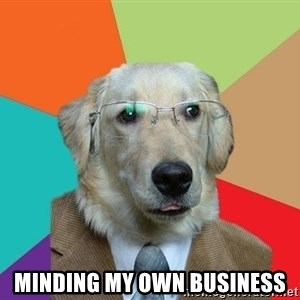 Business Dog - MINDING MY OWN BUSINESS