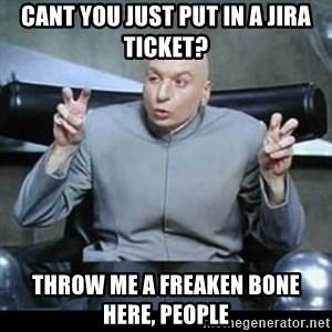 dr. evil quotation marks - cant you just put in a jira ticket? throw me a freaken bone here, people