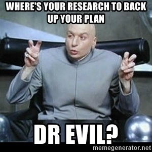dr. evil quotation marks - Where's your research to back up your plan Dr Evil?