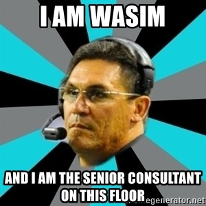 Stoic Ron - I AM WASIM AND I AM THE SENIOr CONSULtant on this floor