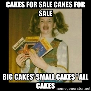 Ermahgerd Girl - cakes for sale cakes for sale  big cakes' small cakes ' all cakes