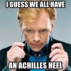 David Caruso CSI - I Guess we all have An Achilles heel