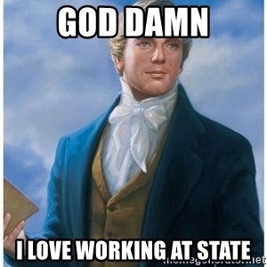 Joseph Smith - God damn I love working at state