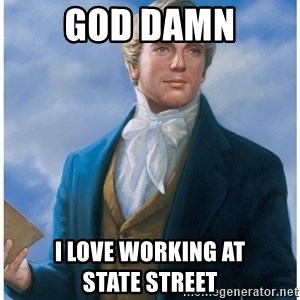 Joseph Smith - God damn i LOVE WORKING AT               STATE STREET