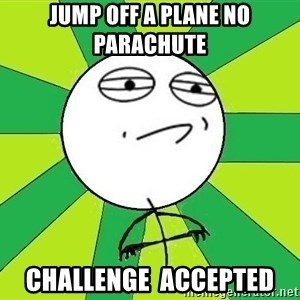 Challenge Accepted 2 - jump off a plane no parachute  CHALLENGE  accepted