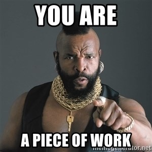 Mr T Fool - You are A Piece of Work