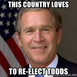 George Bush - this country loves to re-elect todds