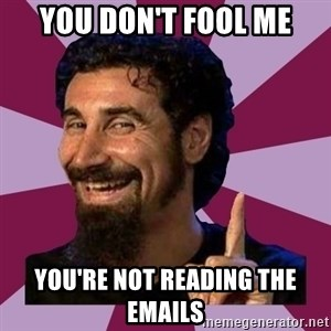 Serj Tankian - you don't fool me you're not reading the emails