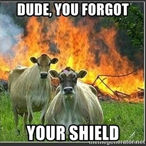 Evil Cows - Dude, you forgot  Your shield