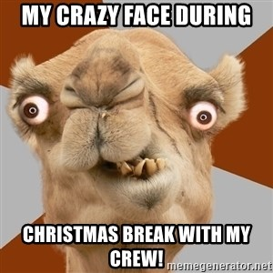 Crazy Camel lol - My crazy face during Christmas break with my crew!