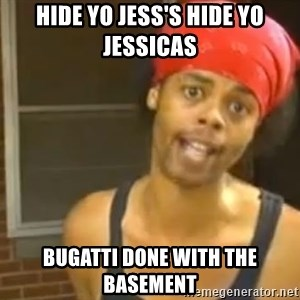 Hide Yo Kids - Hide yo jess's hide yo jessicas Bugatti done with the basemenT