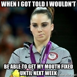 Not Impressed McKayla - WHen I got told I wouldn't be able to get my mouth fixed until next week