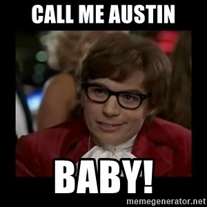 Dangerously Austin Powers - Call me austin Baby!