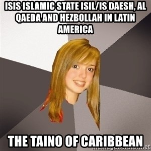 Musically Oblivious 8th Grader - ISIS Islamic State ISIL/IS Daesh, Al Qaeda and Hezbollah in Latin America The Taino of Caribbean