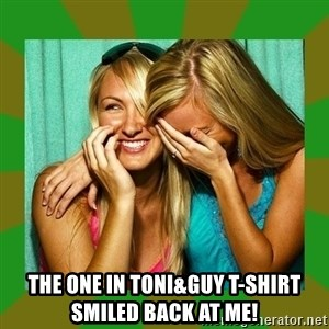Laughing Girls  - the one in toni&guy t-shirt smiled back at me!
