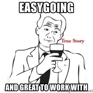 truestoryxd - easygoing and great to work with