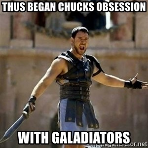 GLADIATOR - thus began chucks obsession with galadiators