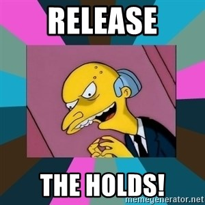 Mr. Burns - RELEASE THE HOLDS!
